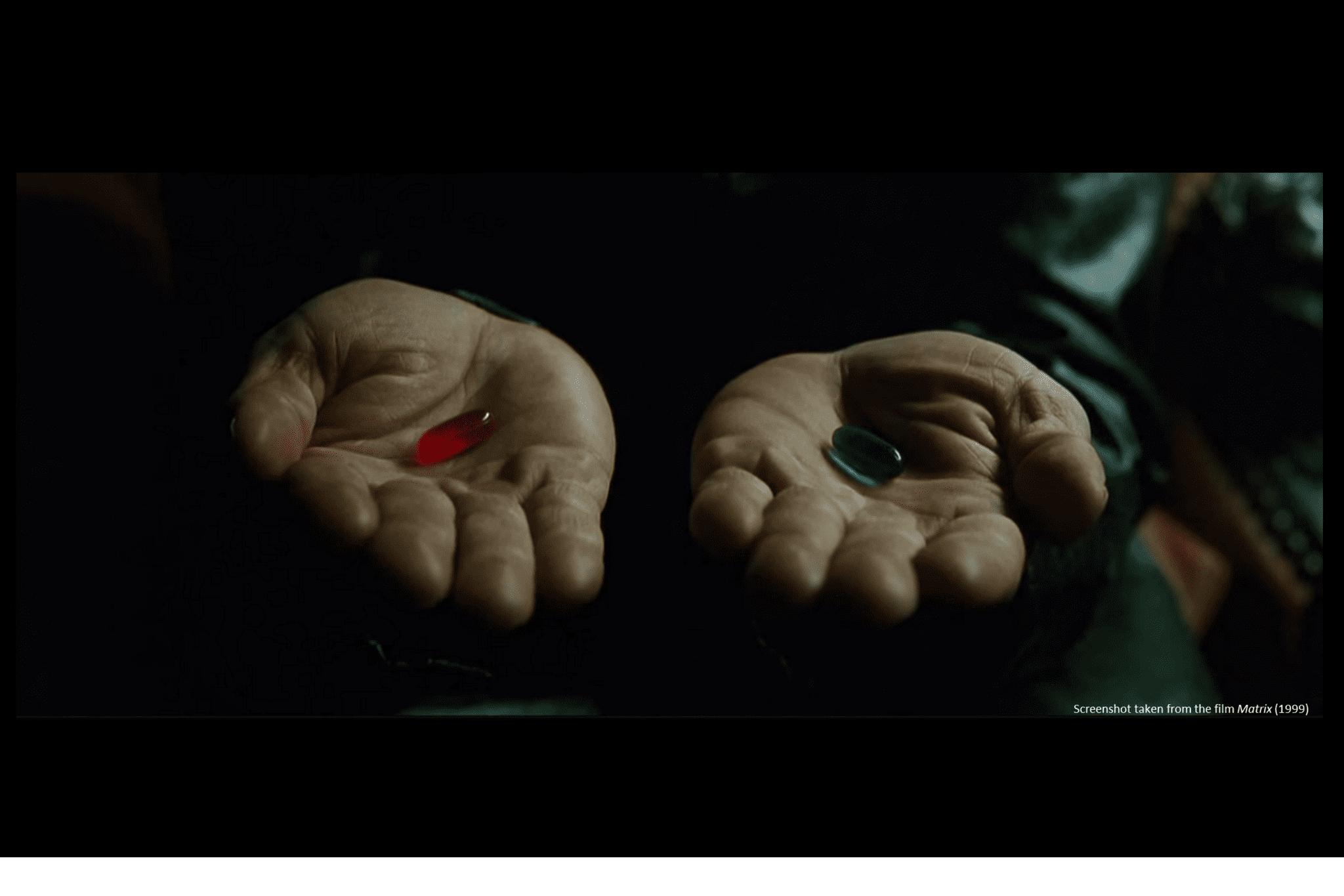 În filmul Matrix Morpheus îi cere lui Neo să aleagă între cele 2 pastile: pastila albastră (o viață linistită trăită în necunoaștere și ignoranță) sau pastila roșie (adevărul).