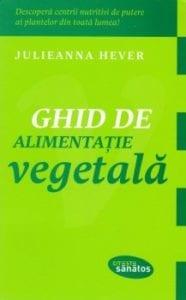 Julieanna Hever - Ghid de alimentație vegetală
